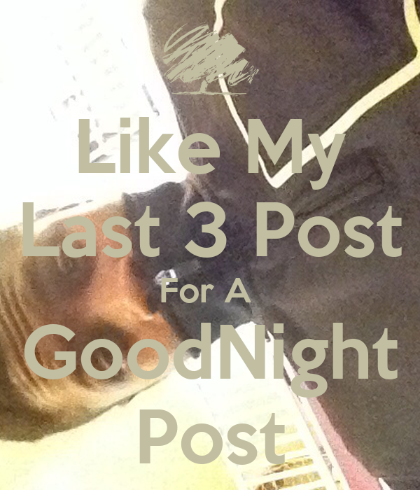 Like My Last 3 Post For A GoodNight Post