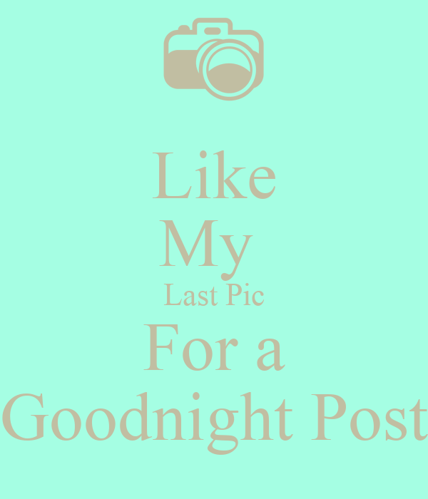 Like My Last Pic For A Goodnight Post