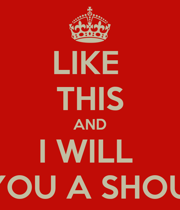 LIKE THIS AND I WILL GIVE YOU ...