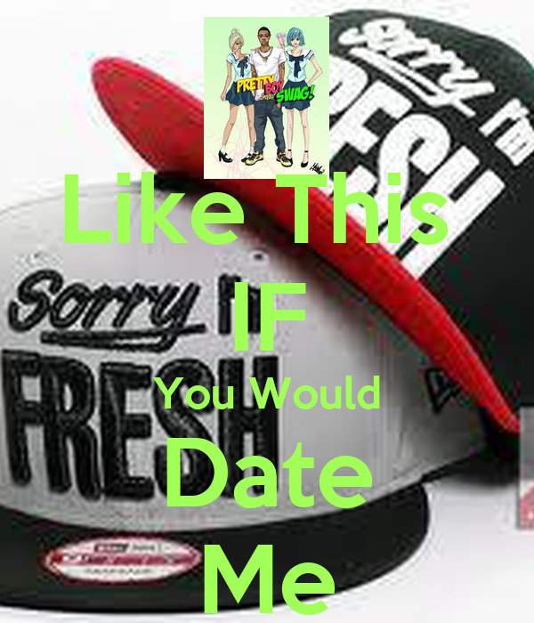 Would You Like To Date Me