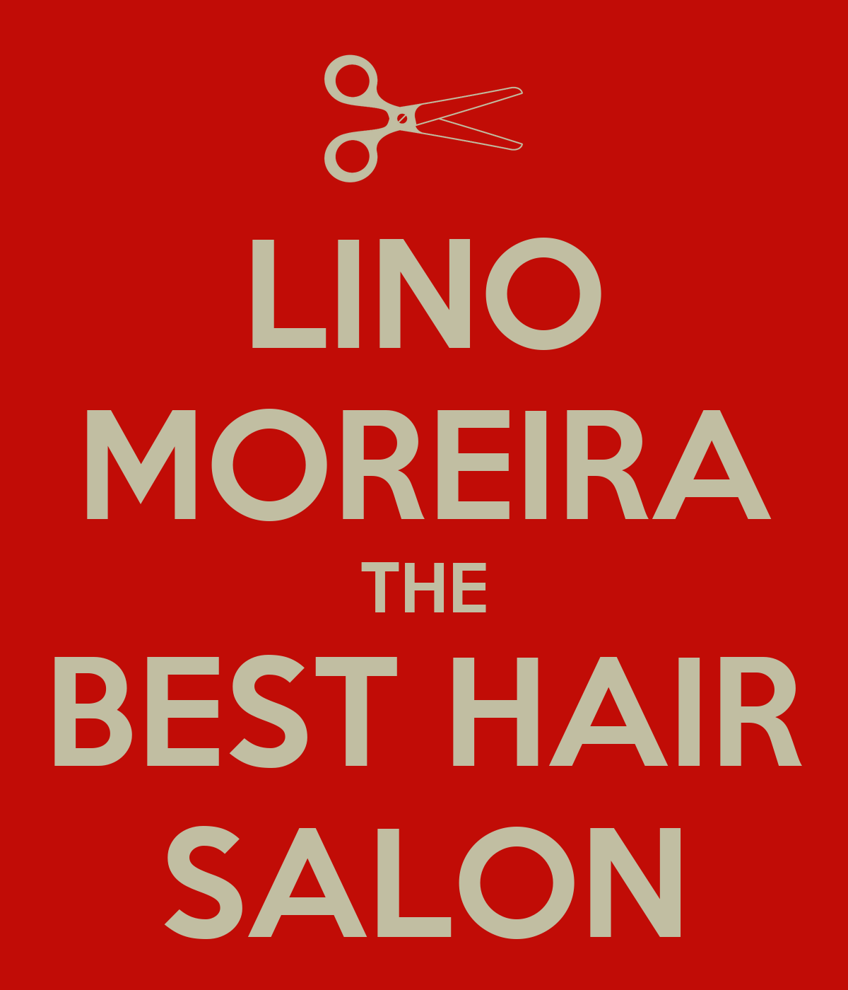 The Best Hair Stylist : LINO MOREIRA THE BEST HAIR SALON - KEEP CALM AND CARRY ON Image ...