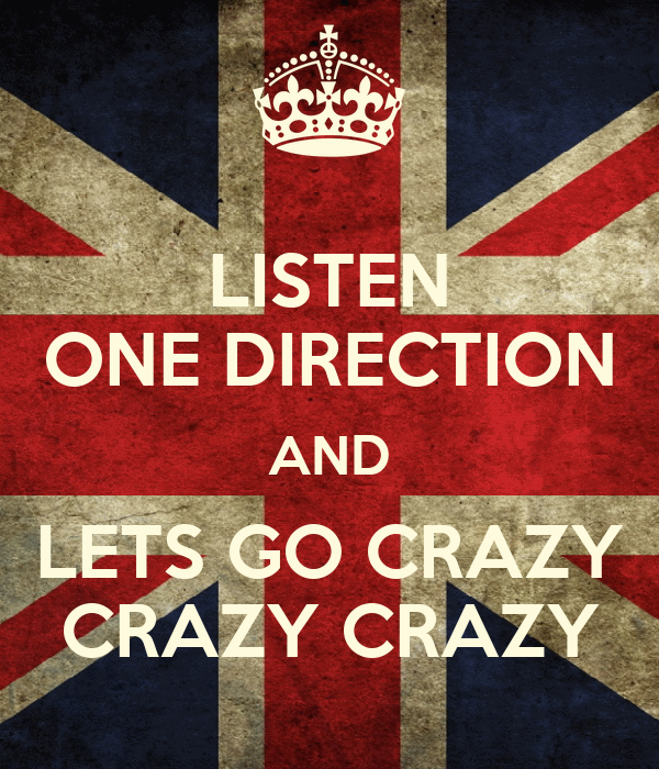 LISTEN ONE DIRECTION AND LETS GO CRAZY CRAZY CRAZY