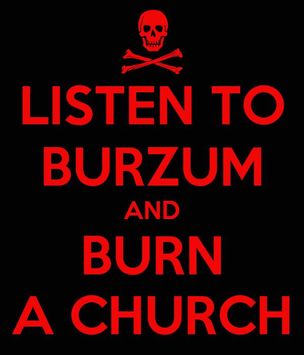 listen-to-burzum-and-burn-a-church.png