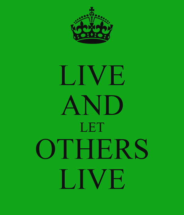 Live And Let Live Quotes Quotesgram