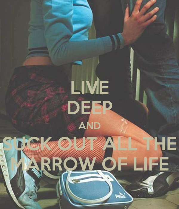 To Suck The Marrow Out Of Life 105