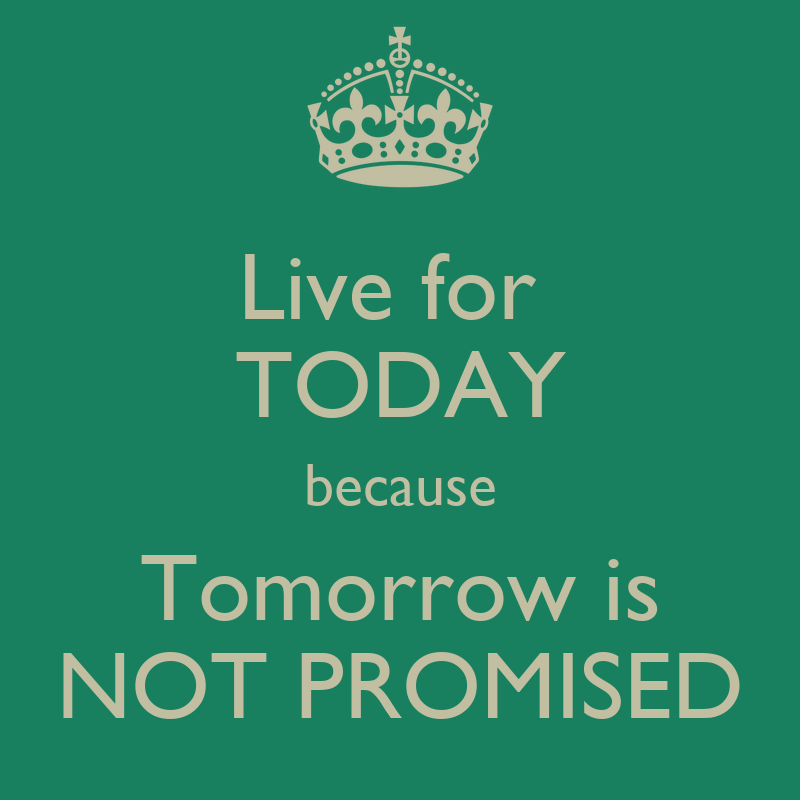 tomorrow is not promised quotes quotesgram