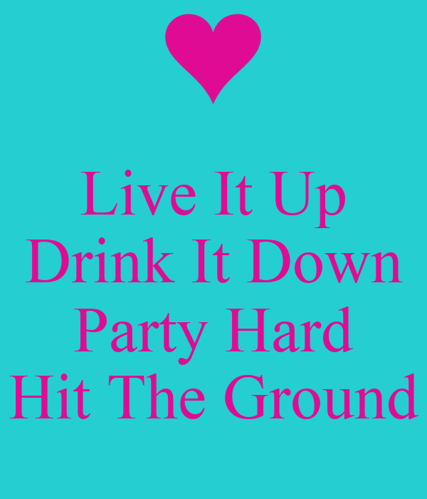 live it up drink it down party hard hit the ground poster rebeccasmith keep calm o matic. Black Bedroom Furniture Sets. Home Design Ideas