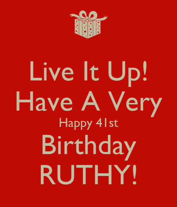 live it up have a very happy 41st birthday ruthy poster deemarie1975 keep calm o matic. Black Bedroom Furniture Sets. Home Design Ideas