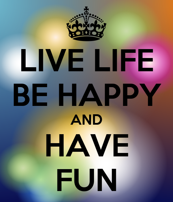 Quotes About Living Life And Having Fun. QuotesGram