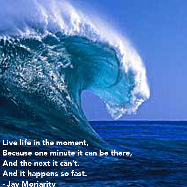 Quotes About Anger And Rage: Live Life In The Moment, Because One Minute It Can Be
