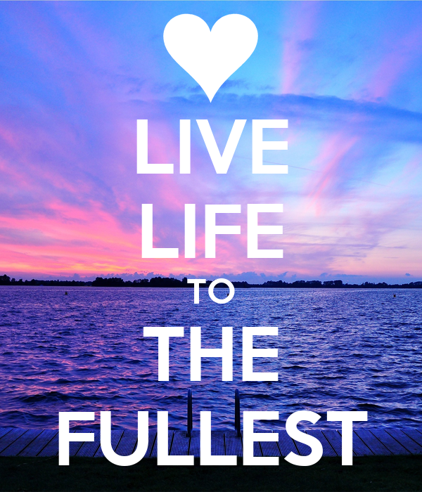 LIVE LIFE TO THE FULLEST - KEEP CALM AND CARRY ON Image ...