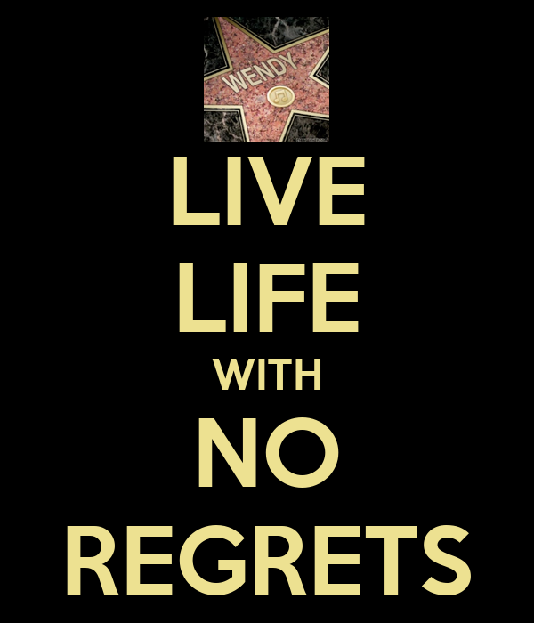 living a life with no regrets Leaving a legacy and living a life with no regrets is more about embracing the lessons life teaches it is about having the wisdom to grow, learn, expand and change when needed so what exactly is a legacy.