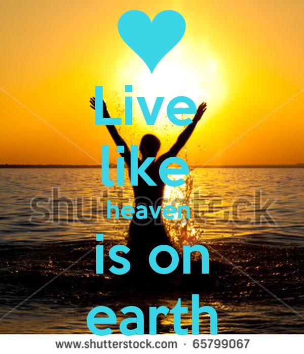 Live Like Heaven is on Earth Poster Live Like Heaven is on Earth