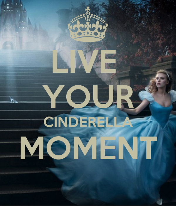 LIVE YOUR CINDERELLA MOMENT - KEEP CALM AND CARRY ON Image ...