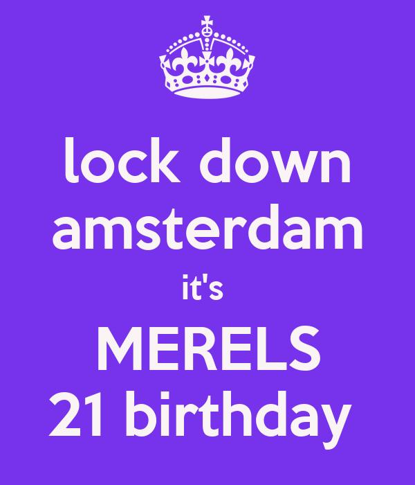 lock down amsterdam it 39 s merels 21 birthday poster laura keep calm o matic. Black Bedroom Furniture Sets. Home Design Ideas