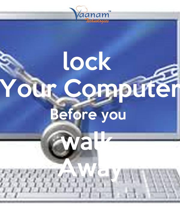 lock your computer before you walk away poster kotteeswaran90 keep calm o matic. Black Bedroom Furniture Sets. Home Design Ideas