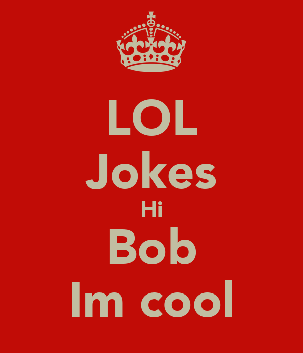 hi im cool Hi i'm new here hope that's cool hi fonzie i'm totally immature, but im blonde and have boobs so i get away with it welcome to the site.