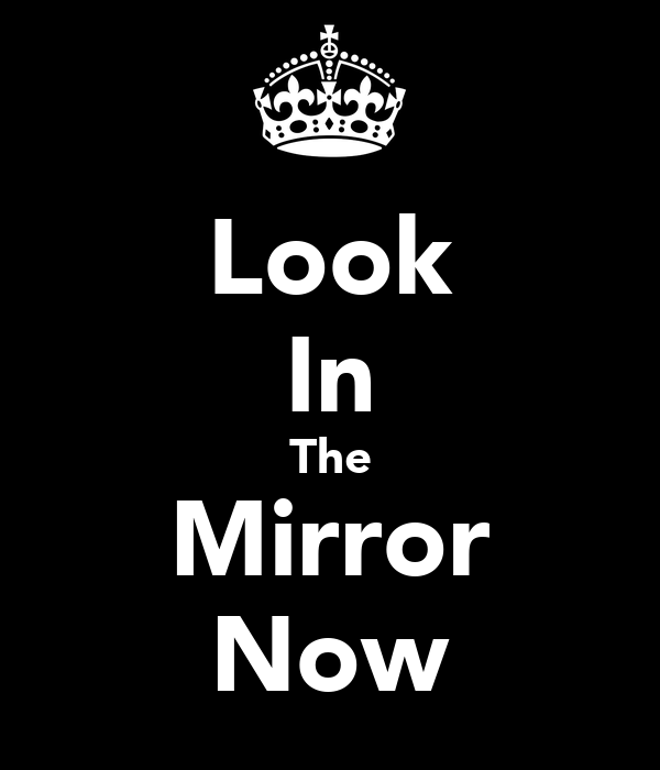 Look in the mirror now poster elmo keep calm o matic for Mirror 0 matic
