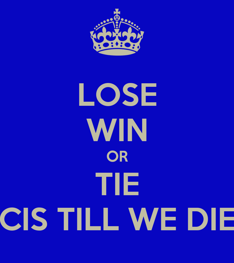 lose win or tie cis till we die keep calm and carry on