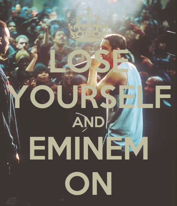 """lose yourself eminem into the world """"lose yourself"""" is the theme song for the movie '8 mile' which is loosely based on eminem's life but in the song he says this is not a movie what he is singing about-this is his real life well, thank you eminem for confirming that the movie is in fact about your life."""