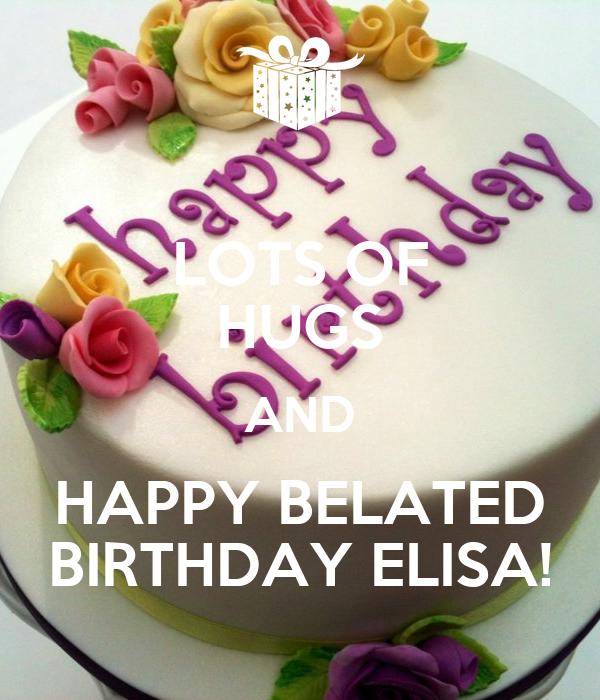 LOTS OF HUGS AND HAPPY BELATED BIRTHDAY ELISA! Poster