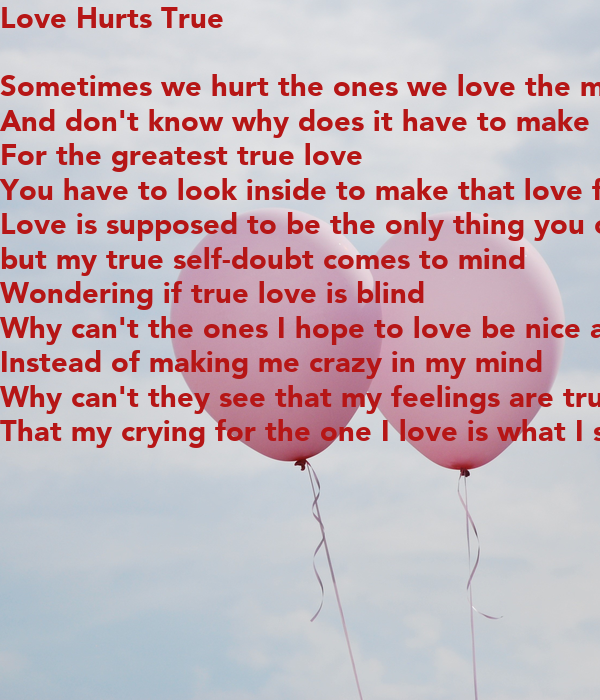 Love Hurts True Sometimes We Hurt The Ones We Love The Most And Don