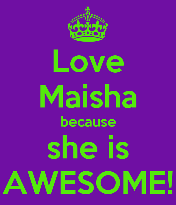 Love Maisha Because She Is Awesome Keep Calm And Carry