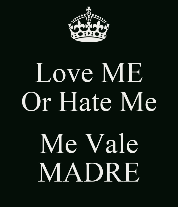 Love ME Or Hate Me Me Vale MADRE - KEEP cALM AND cARRY ON ...
