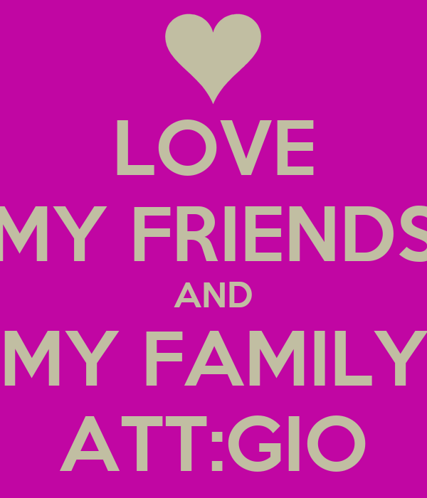 I Love My Family And Friends Quotes. QuotesGram  I Love My Famil...