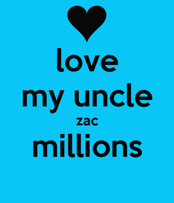 I Love You Uncle Quotes : love my uncle zac millions I Love You Uncle