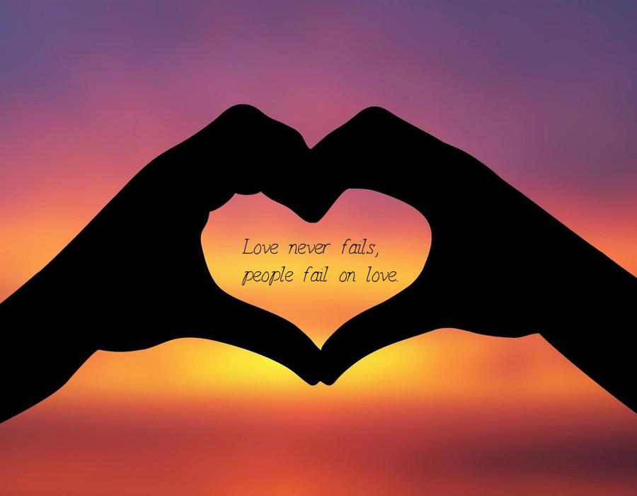 Love Never Fails Wallpaper Love Never Fails People Fail
