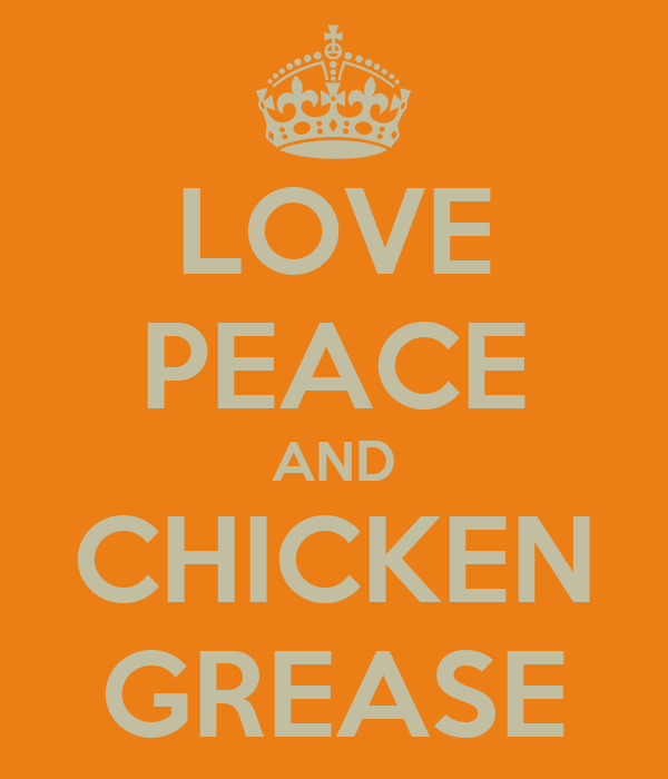 Peace and chicken grease