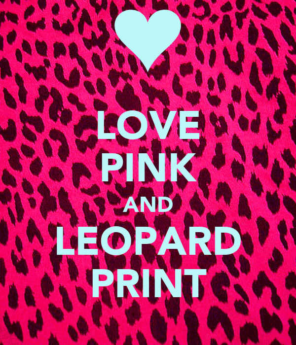 LOVE PINK AND LEOPARD PRINT Poster | Ching | Keep Calm-o-Matic