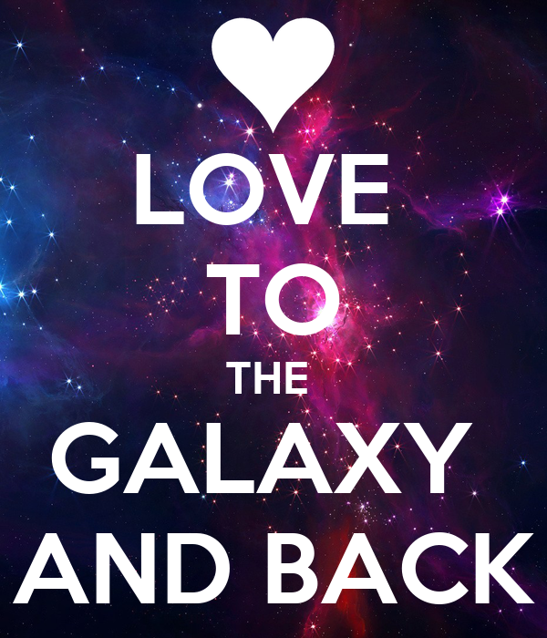 Love Galaxy Images Love to The Galaxy And Back