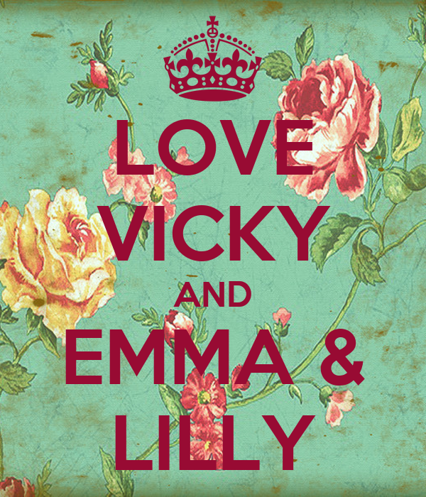 LOVE VIcKY AND EMMA & LILLY - KEEP cALM AND cARRY ON Image ...