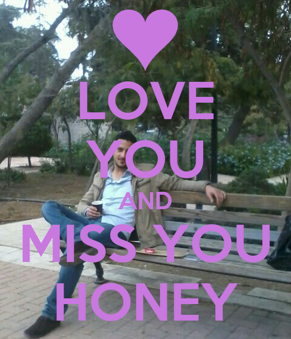 LOVE YOU AND MISS YOU HONEY - KEEP cALM AND cARRY ON Image Generator
