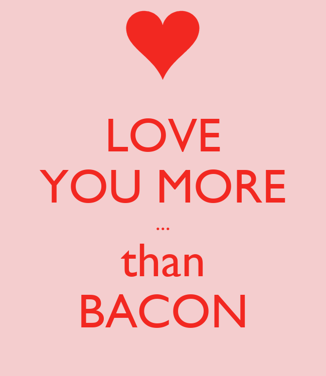 LOVE YOU MORE ... than BACON Poster | Marlys | Keep Calm-o-Matic