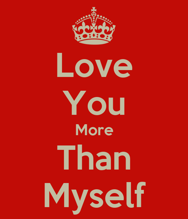 Love You More Than Myself Poster Hatem Keep Calm O Matic