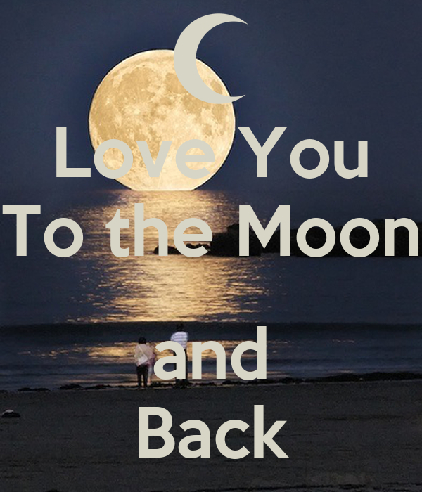 Love You To The Moon And Back Keep Calm And Carry On