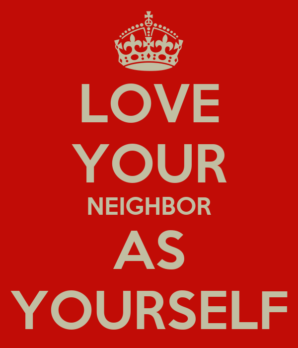 """essay on how to love your neighbor as yourself Love your neighbor: 4 easy ways to help your kids follow jesus' greatest commandment by guest writer on april 30, 2016 share this love your neighbor as yourself """"there is no commandment greater than these,"""" jesus said in mark 12 they're a package deal if you want to boil down what to teach your children about god as they grow, this is your."""