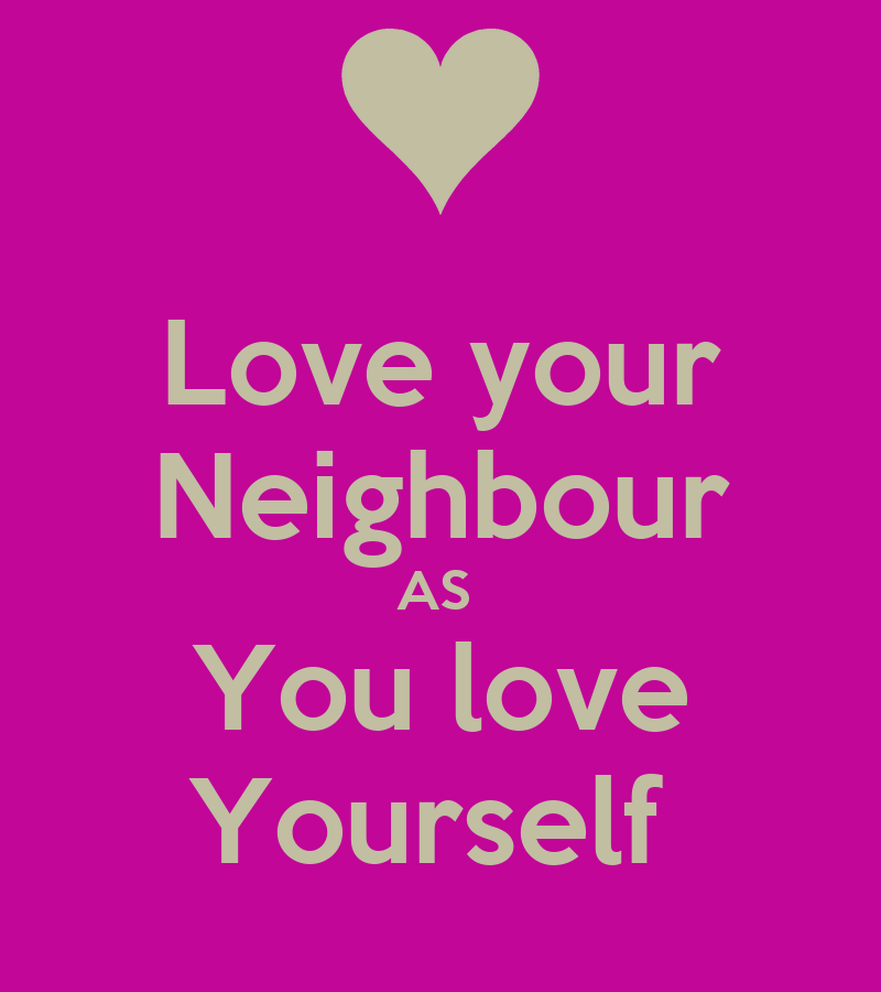 Quotes About Love Your Neighbor : love-your-neighbour-as-you-love-yourself-1.png