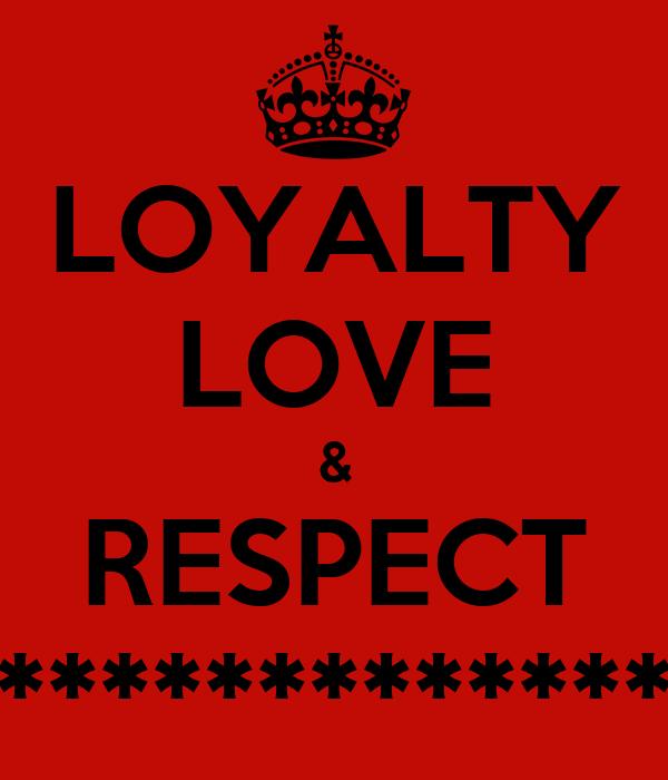 Loyalty Love Loyalty love & respect