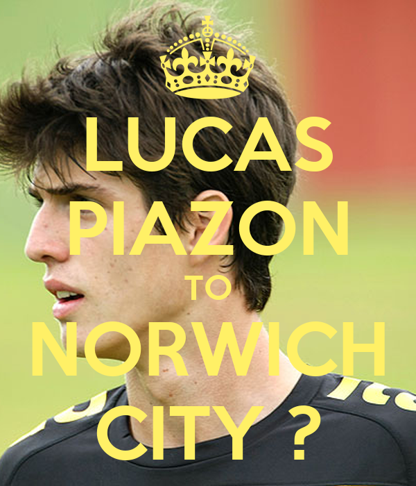 LUCAS PIAZON TO NORWICH CITY ? - KEEP CALM AND CARRY ON ...