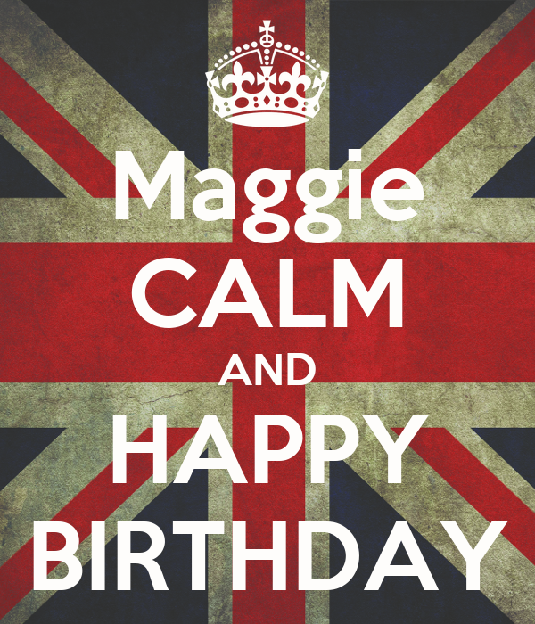 Maggie CALM AND HAPPY BIRTHDAY Poster | marcotornati7 ...