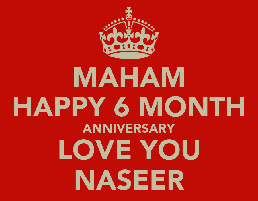 Maham happy 6 month anniversary love you naseer keep calm and carry
