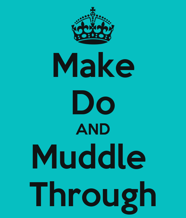 Image result for muddle through
