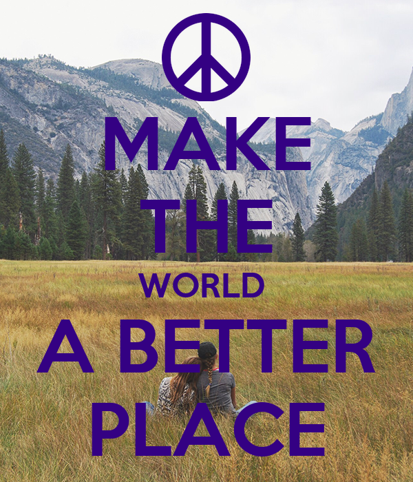 how to make this world a better place essay