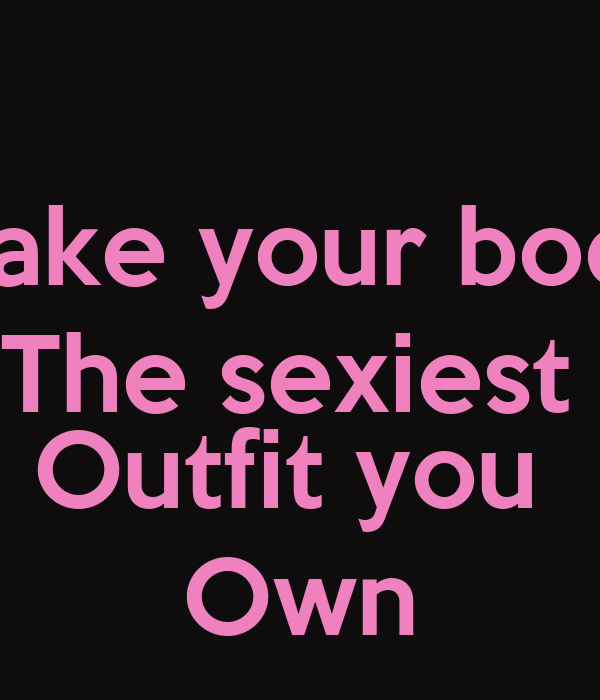 make your body the sexiest outfit you own poster leslie keep