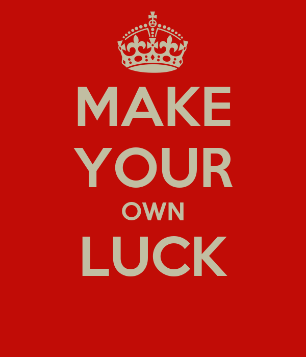 making your own luck Most leaders will confess that they got lucky in their careers but can you leave good fortune to chance, or is it possible to make your own luck.