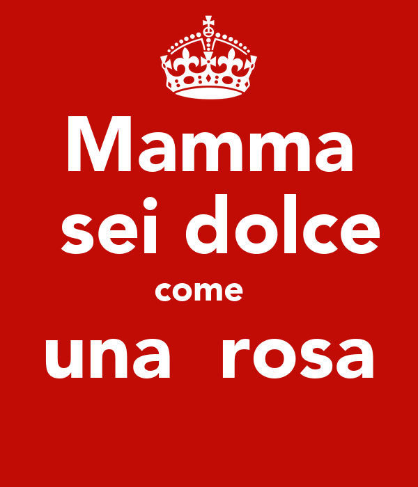 low priced 52ceb c2290 Mamma sei dolce come una rosa Poster | FLAVIA | Keep Calm-o ...